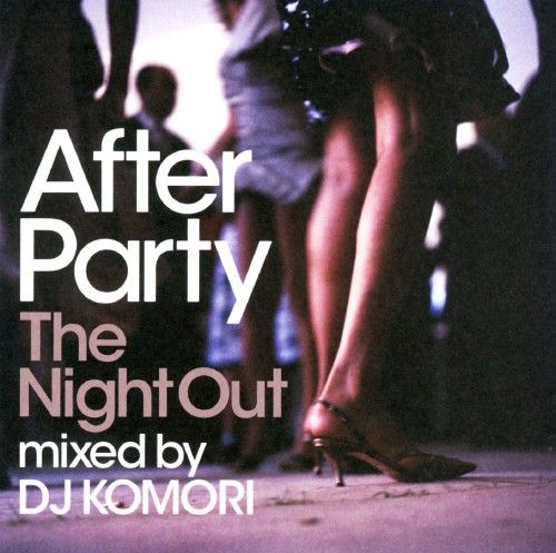 【中古】After Party The Night Out mixed by DJ KOMORI/DJ KOMORI
