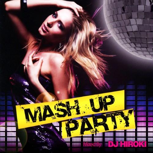 【中古】MASH UP PARTY Mixed by DJ HIROKI/DJ HIROKI