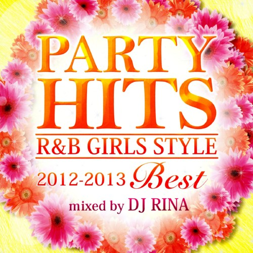 【中古】PARTY HITS R&B GIRLS STYLE〜2012−2013BEST〜Mixed by DJ RINA/DJ RINA