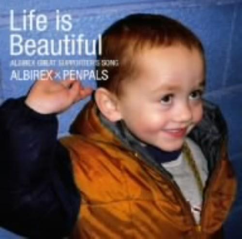 【中古】Life is Beautiful ALBIREX GREAT SUPPORTER'S SONG/ALBIREX×PENPALS