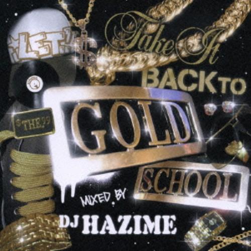 【中古】DJ HAZIME Let's take it back to the GOLD SCHOOL/オムニバス