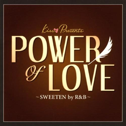 【中古】kiss presents Power of Love〜sweeten by R&B〜/オムニバス