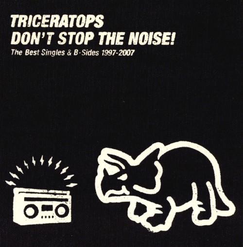 【中古】DON'T STOP THE NOISE! The Best Singles & B−Sides 1997−2007/TRICERATOPS