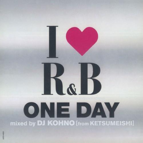 【中古】I LOVE R&B〜ザ・ニュー・ディケイド INTRODUCING ワン・デイ MIXED BY DJ KOHNO[fromケツメイシ]/オムニバス