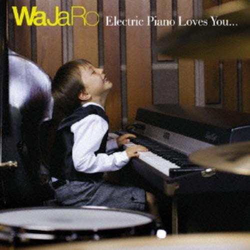 【中古】Electric Piano Loves You.../WaJaRo