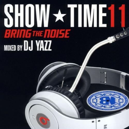 【中古】SHOW TIME 11〜Bring The Noise〜Mixed By DJ Yazz/オムニバス