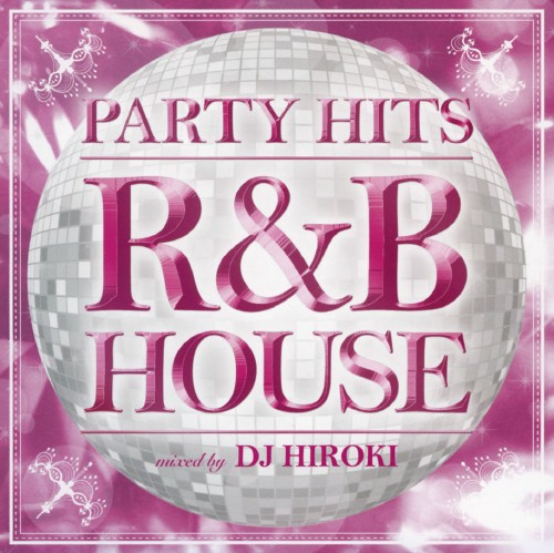 【中古】PARTY HITS〜R&B HOUSE〜mixed by DJ HIROKI/オムニバス