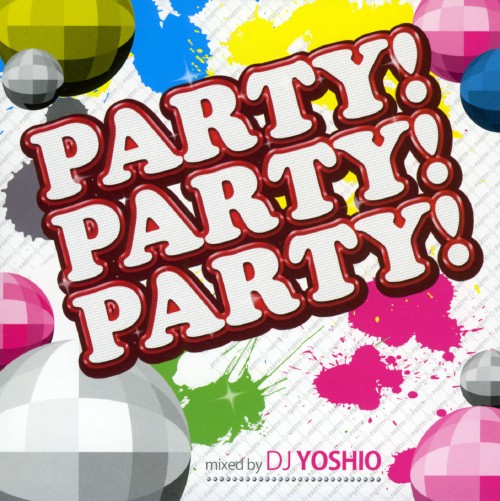 【中古】PARTY!PARTY!PARTY!Mixed by DJ YOSHIO/オムニバス