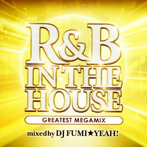 【中古】R&B IN THE HOUSE−GREATEST MEGAMIX−mixed by DJ FUMI★YEAH!/DJ FUMI★YEAH!(MIX)
