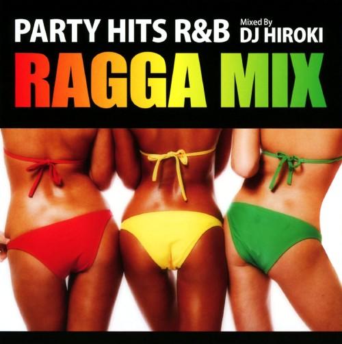 【中古】PARTY HITS R&B−RAGGA MIX−Mixed by DJ HIROKI/DJ HIROKI