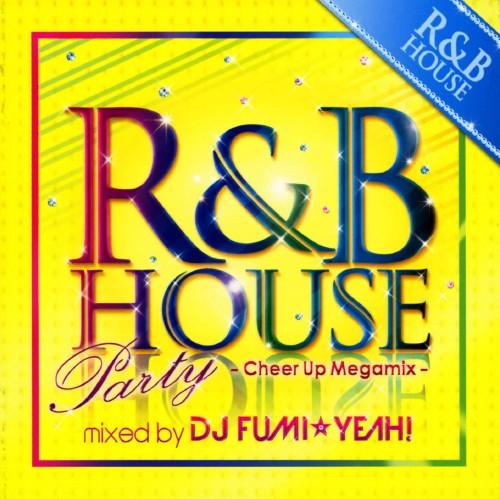【中古】R&B HOUSE Party −Cheer Up Megamix− mixed by DJ FUMI★YEAH!/DJ FUMI★YEAH!