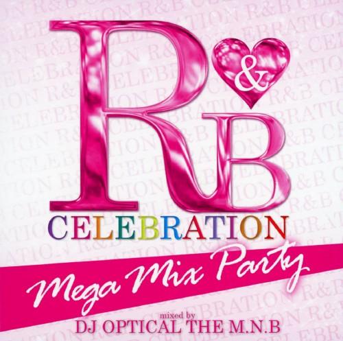 【中古】R&B CELEBRATION −MEGA MIX PARTY!−/DJ Optical The M.N.B.