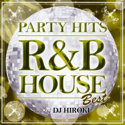 【中古】PARTY HITS〜R&B HOUSE〜BEST Mixed by DJ HIROKI/DJ HIROKI