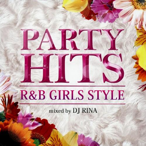 【中古】PARTY HITS R&B〜GIRLS STYLE〜Mixed by DJ RINA/DJ RINA