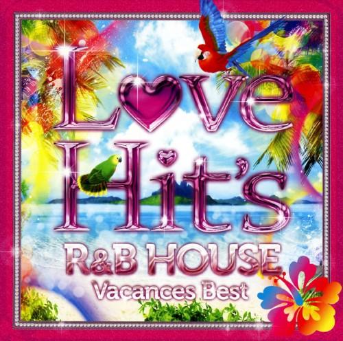 【中古】LOVE HIT'S〜R&B HOUSE Vacances Best〜/オムニバス