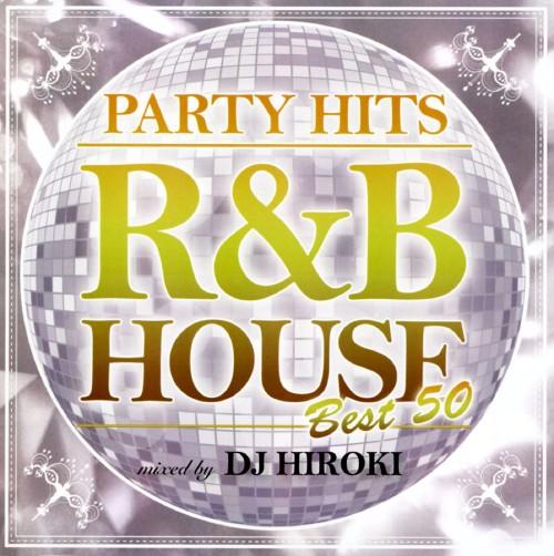 【中古】PARTY HITS〜R&B HOUSE〜BEST50 Mixed by DJ HIROKI/DJ HIROKI