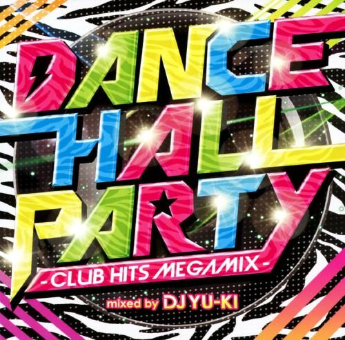 【中古】DANCEHALL PARTY−CLUB HITS MEGAMIX−mixed by DJ YU−KI/DJ YU−KI