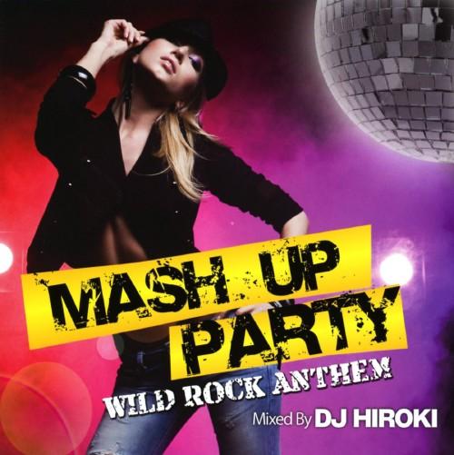 【中古】MASH UP PARTY−WILD ROCK ANTTHEM−Mixed by DJ HIROKI/DJ HIROKI