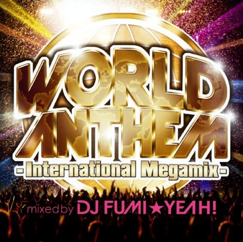 【中古】ワールド・アンセム・インターナショナル・メガミックス−mixed by DJ FUMI★YEAH!/DJ FUMI★YEAH!