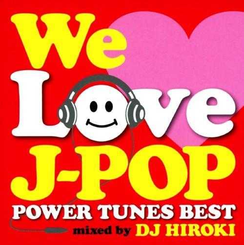 【中古】WE LOVE J−POP〜POWER TUNES BEST〜Mixed by DJ HIROKI/DJ HIROKI