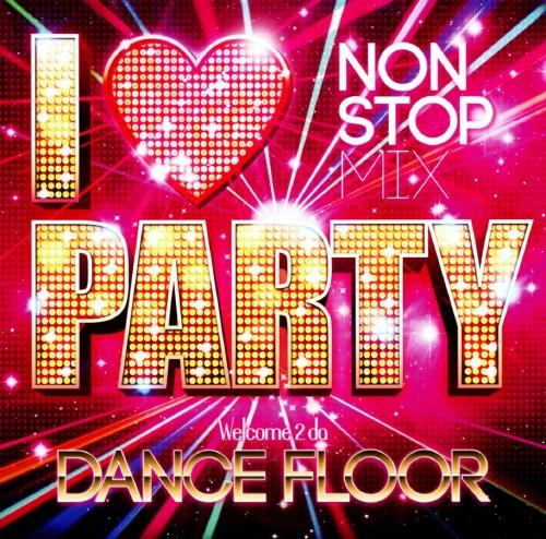 【中古】I LOVE PARTY−WELCOME 2 DA DANCE FLOOR−/オムニバス