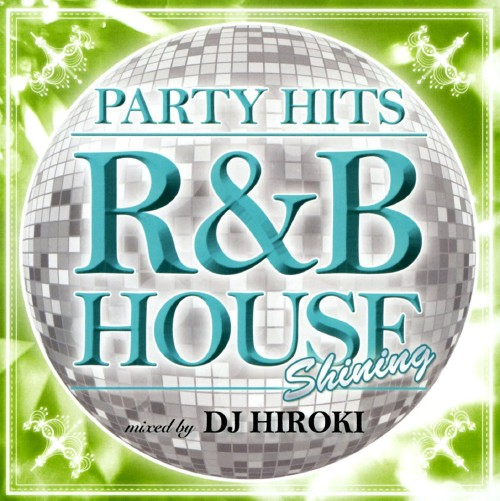 【中古】PARTY HITS〜R&B HOUSE〜SHINING Mixed by DJ HIROKI/DJ HIROKI