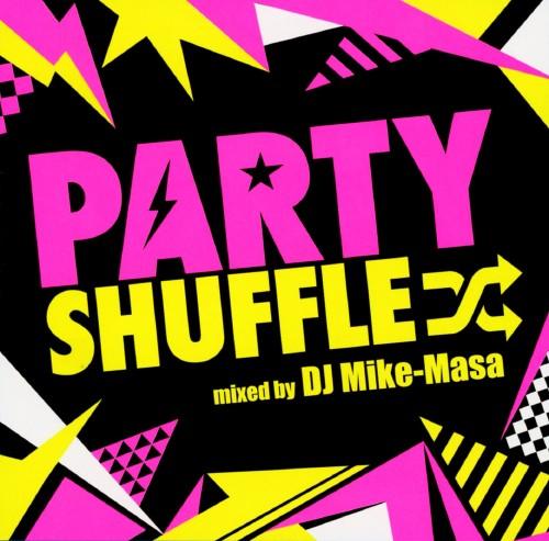 【中古】PARTY SHUFFLE−Real Hits Megamix−mixed by DJ MIKE−MASA/DJ Mike−Masa