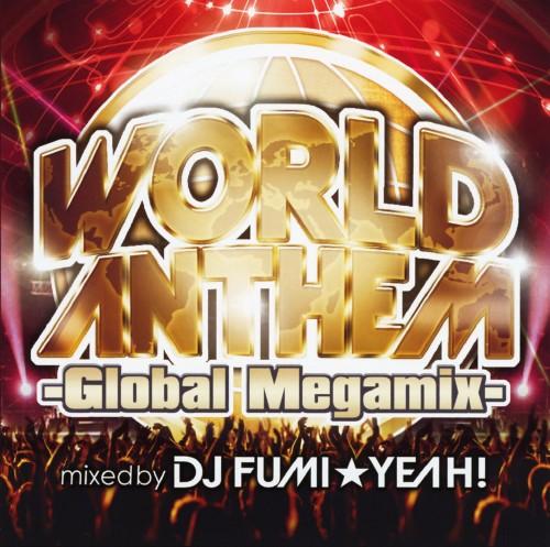 【中古】ワールド・アンセム−グローバル・メガミックス−mixed by DJ FUMI★YEAH!/DJ FUMI★YEAH!
