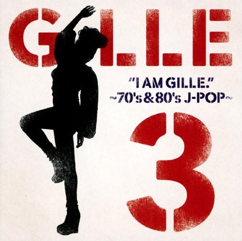 【中古】I AM GILLE.3〜70's&80's J‐POP〜(初回限定盤)/GILLE