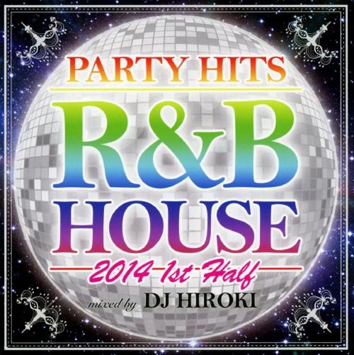 【中古】PARTY HITS R&B HOUSE 2014 1st Half Mixed by DJ HIROKI/DJ HIROKI