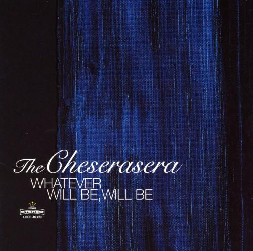 【中古】WHATEVER WILL BE,WILL BE/The Cheserasera
