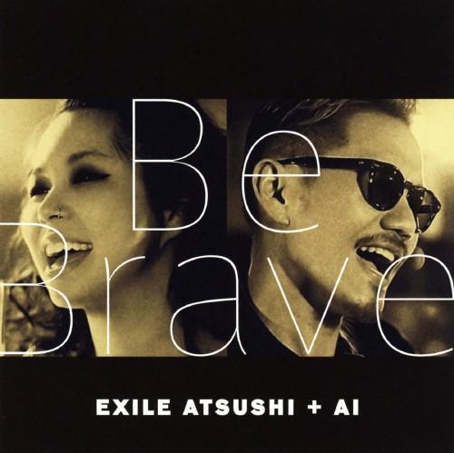 【中古】Be Brave/EXILE ATSUSHI+AI
