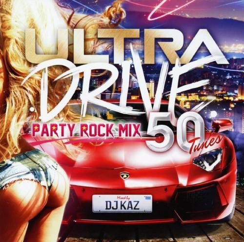 【中古】ULTRA DRIVE −Party Rock Mix 50 tunes− mixed by DJ KAZ/DJ KAZ