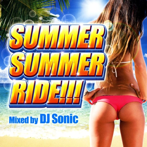 【新品】SUMMER SUMMER RIDE!!! Mixed by DJ Sonic/DJ Sonic