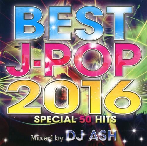 【中古】BEST J−POP 2016−SPECIAL 50 HITS−Mixed by DJ ASH/DJ ASH