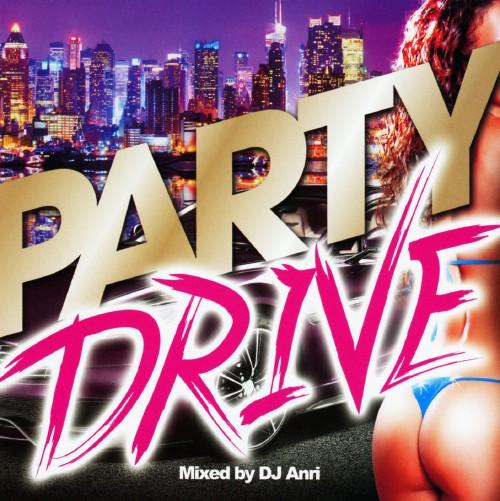 【中古】PARTY DRIVE−Cruisin'Best Mix−/DJ Anri