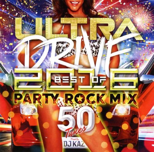 【中古】ULTRA DRIVE BEST OF 2016 PARTY ROCK MIX 50TUNES mixed by DJ KAZ/DJ KAZ